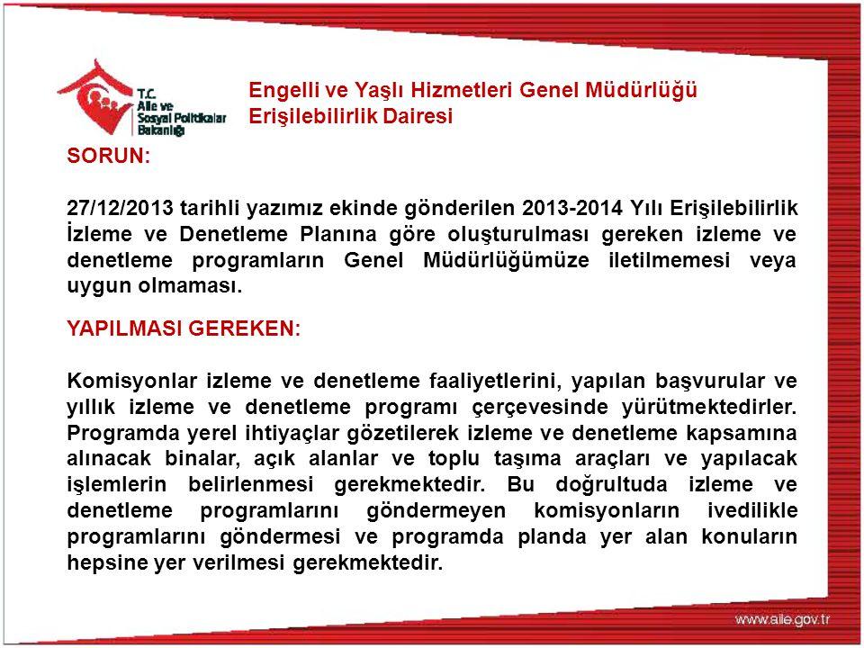 Engelli ve Yaşlı Hizmetleri Genel Müdürlüğü Erişilebilirlik Dairesi SORUN: 27/12/2013 tarihli yazımız ekinde gönderilen 2013-2014 Yılı Erişilebilirlik