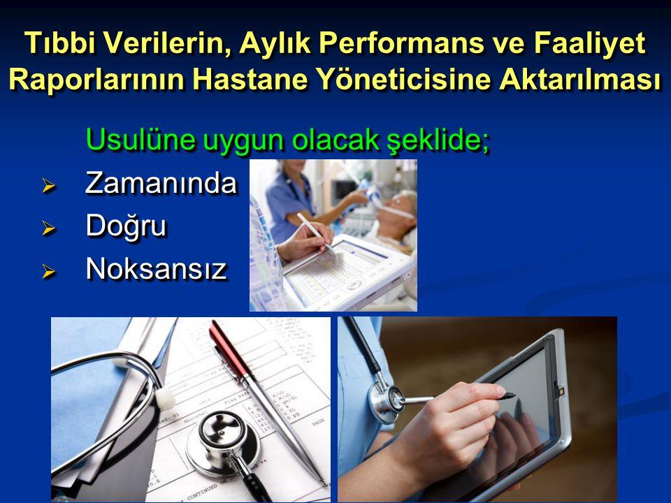 Tıbbi Verilerin, Aylık Performans ve Faaliyet Raporlarının Hastane Yöneticisine Aktarılması Usulüne uygun olacak şeklide;  Zamanında  Doğru  Noksan