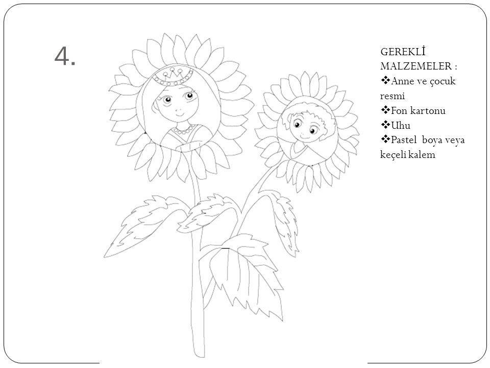 4. GEREKL İ MALZEMELER :  Anne ve çocuk resmi  Fon kartonu  Uhu  Pastel boya veya keçeli kalem