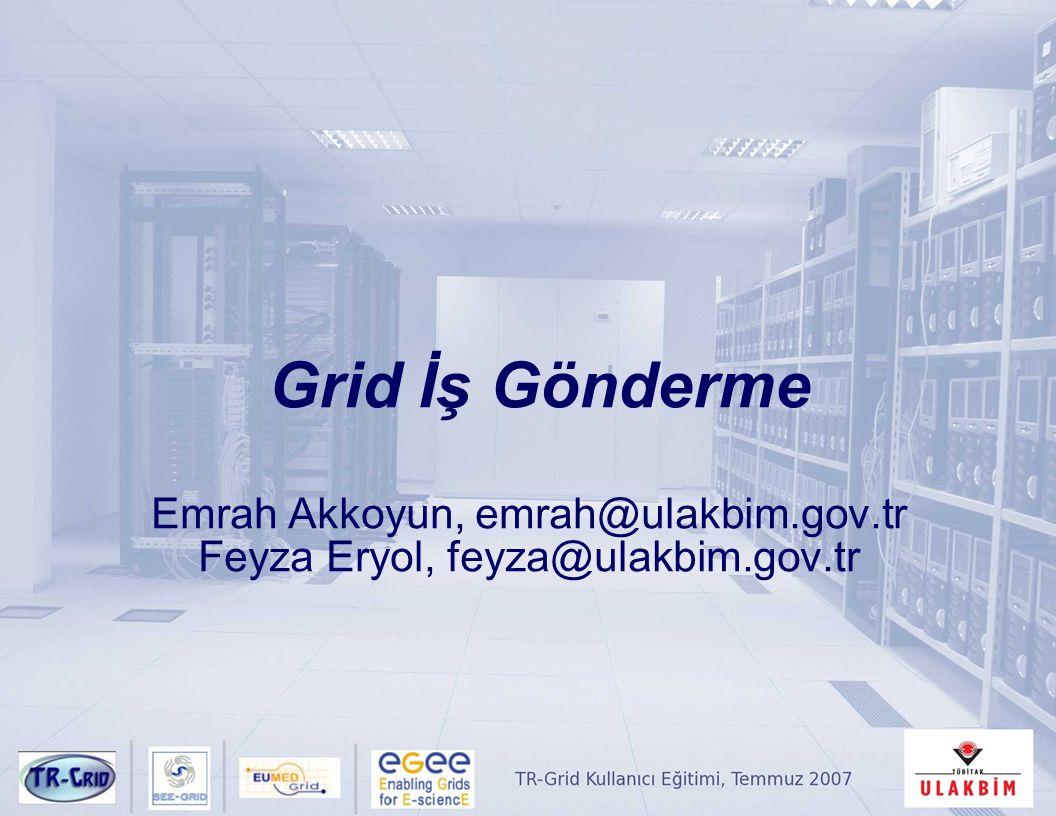 Grid İş Gönderme Emrah Akkoyun, emrah@ulakbim.gov.tr Feyza Eryol, feyza@ulakbim.gov.tr