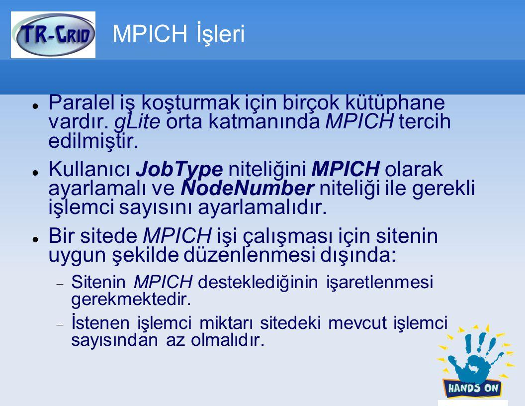 MPICH İşleri Paralel iş koşturmak için birçok kütüphane vardır. gLite orta katmanında MPICH tercih edilmiştir. Kullanıcı JobType niteliğini MPICH olar