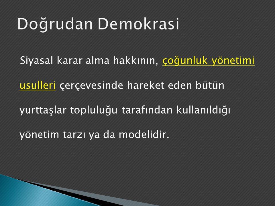 çoğunluk yönetimi usulleri Siyasal karar alma hakkının, çoğunluk yönetimi usulleri çerçevesinde hareket eden bütün yurttaşlar topluluğu tarafından kul