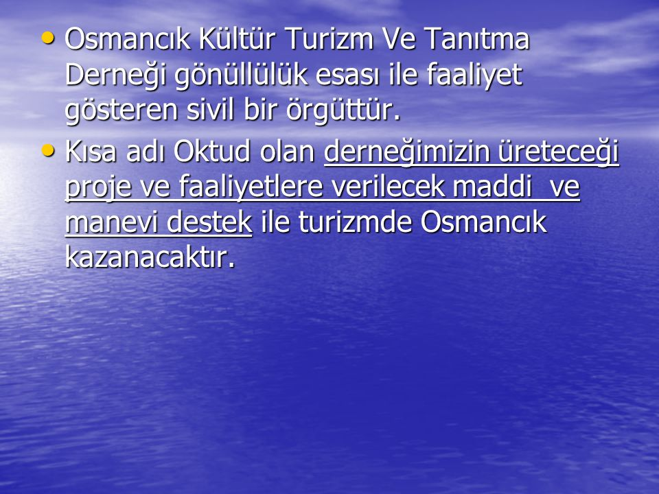 Osmancık Kültür Turizm Ve Tanıtma Derneği gönüllülük esası ile faaliyet gösteren sivil bir örgüttür. Osmancık Kültür Turizm Ve Tanıtma Derneği gönüllü