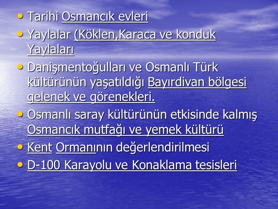 Tarihi Osmancık evleri Tarihi Osmancık evleri Yaylalar (Köklen,Karaca ve konduk Yaylaları Yaylalar (Köklen,Karaca ve konduk Yaylaları Danişmentoğullar