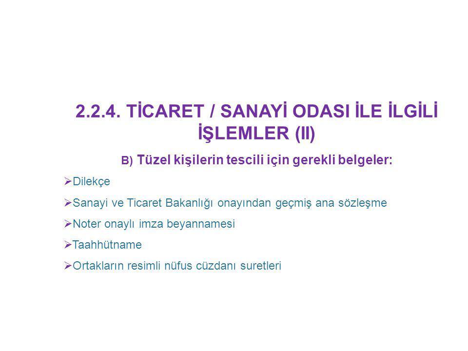 2.2.4. TİCARET / SANAYİ ODASI İLE İLGİLİ İŞLEMLER (II) B) Tüzel kişilerin tescili için gerekli belgeler:  Dilekçe  Sanayi ve Ticaret Bakanlığı onayı
