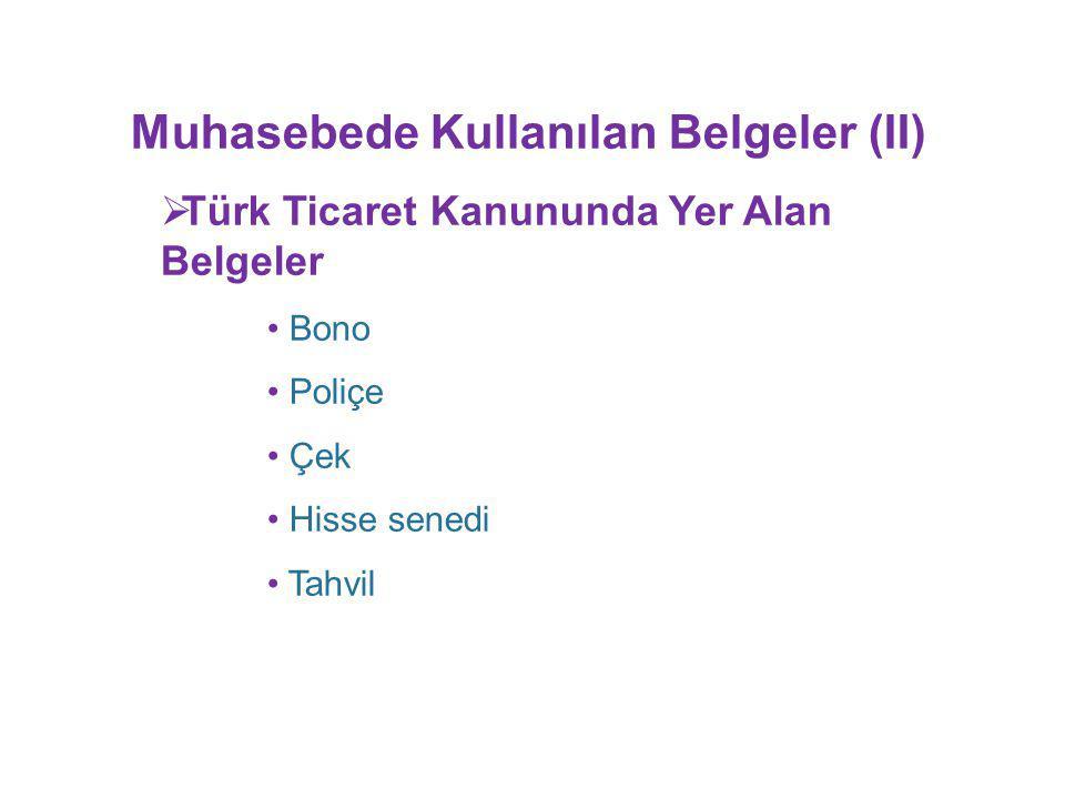 Muhasebede Kullanılan Belgeler (II)  Türk Ticaret Kanununda Yer Alan Belgeler Bono Poliçe Çek Hisse senedi Tahvil