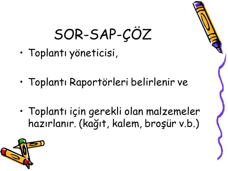 SOR-SAP-ÇÖZ Toplantı yöneticisi, Toplantı Raportörleri belirlenir ve Toplantı için gerekli olan malzemeler hazırlanır.