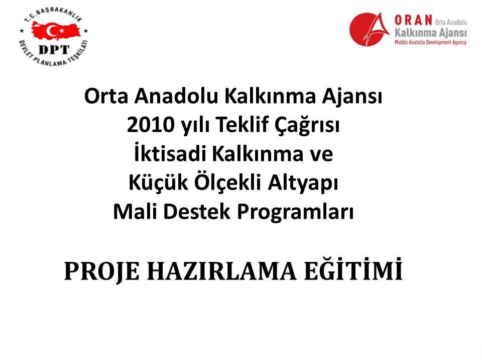 Orta Anadolu Kalkınma Ajansı 2010 yılı Teklif Çağrısı İktisadi Kalkınma ve Küçük Ölçekli Altyapı Mali Destek Programları PROJE HAZIRLAMA EĞİTİMİ
