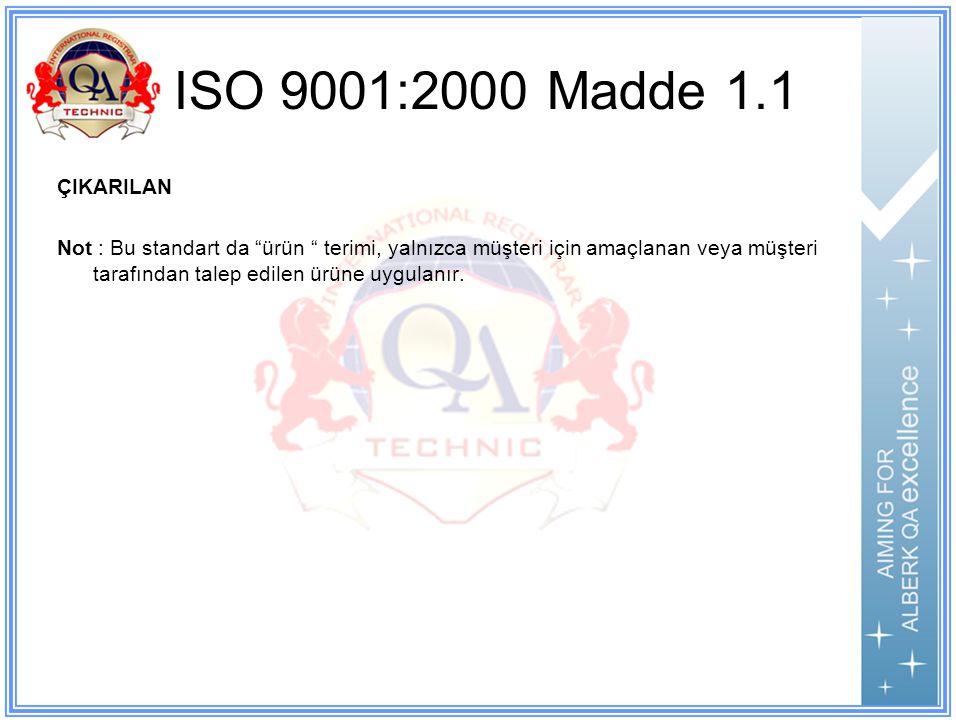 ISO 9001:2000 Madde 1.1 ÇIKARILAN Not : Bu standart da ürün terimi, yalnızca müşteri için amaçlanan veya müşteri tarafından talep edilen ürüne uygulanır.