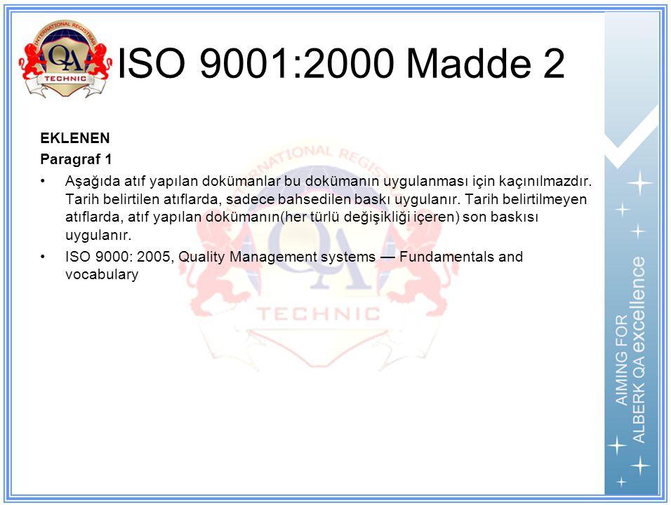 ISO 9001:2000 Madde 2 EKLENEN Paragraf 1 Aşağıda atıf yapılan dokümanlar bu dokümanın uygulanması için kaçınılmazdır.