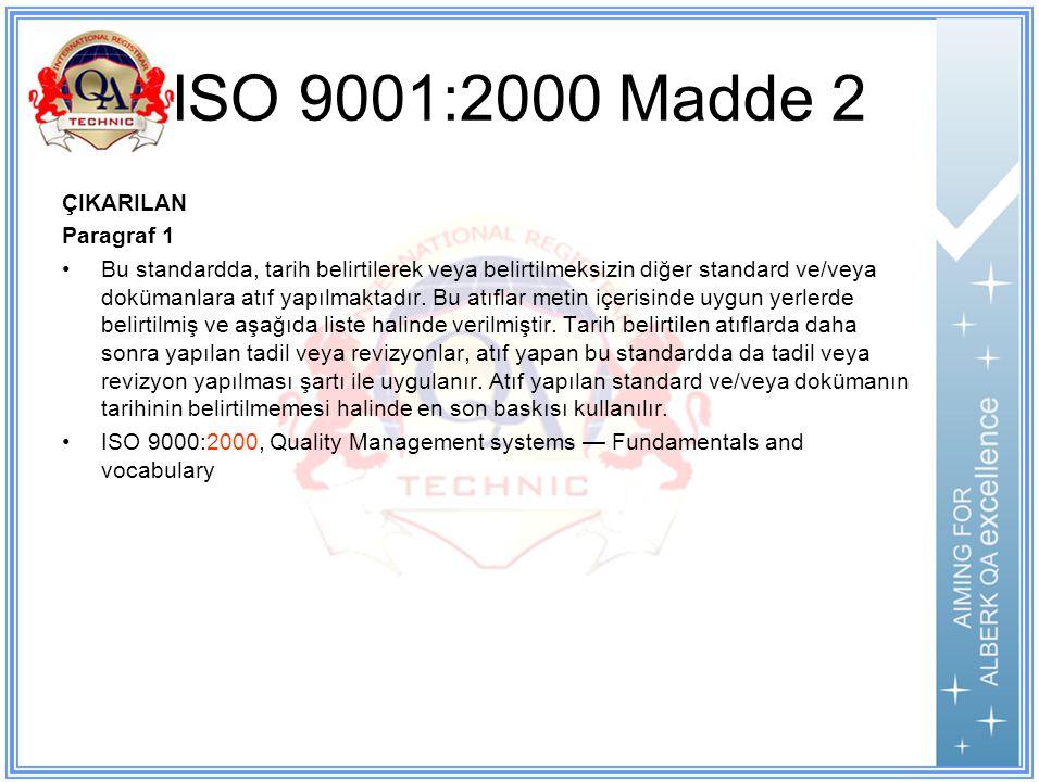 ISO 9001:2000 Madde 2 ÇIKARILAN Paragraf 1 Bu standardda, tarih belirtilerek veya belirtilmeksizin diğer standard ve/veya dokümanlara atıf yapılmaktadır.