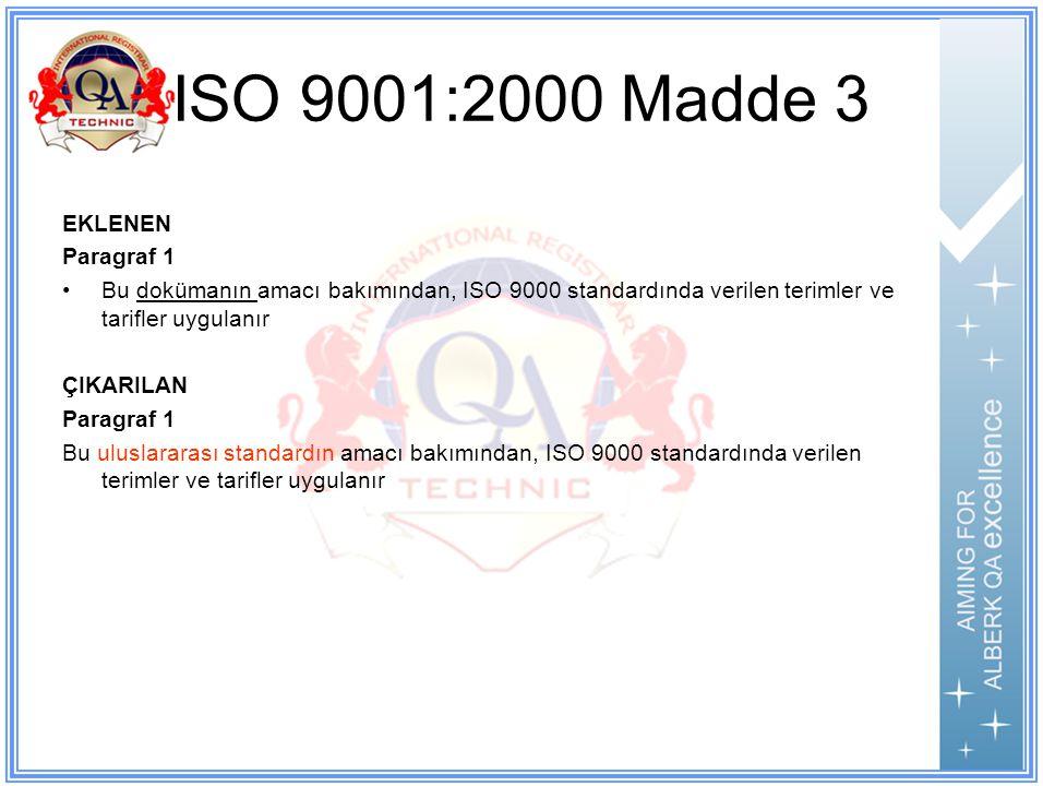 ISO 9001:2000 Madde 3 EKLENEN Paragraf 1 Bu dokümanın amacı bakımından, ISO 9000 standardında verilen terimler ve tarifler uygulanır ÇIKARILAN Paragraf 1 Bu uluslararası standardın amacı bakımından, ISO 9000 standardında verilen terimler ve tarifler uygulanır
