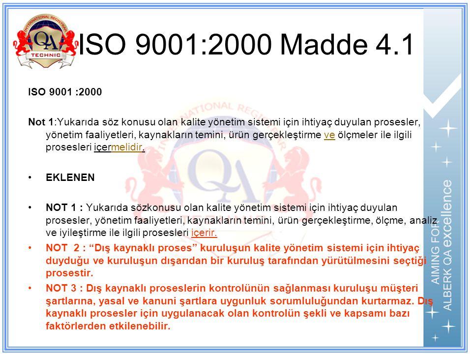 ISO 9001:2000 Madde 4.1 ISO 9001 :2000 Not 1:Yukarıda söz konusu olan kalite yönetim sistemi için ihtiyaç duyulan prosesler, yönetim faaliyetleri, kaynakların temini, ürün gerçekleştirme ve ölçmeler ile ilgili prosesleri içermelidir.