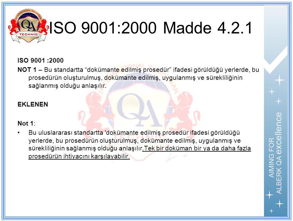 ISO 9001:2000 Madde 4.2.1 ISO 9001 :2000 NOT 1 – Bu standartta dokümante edilmiş prosedür ifadesi görüldüğü yerlerde, bu prosedürün oluşturulmuş, dokümante edilmiş, uygulanmış ve sürekliliğinin sağlanmış olduğu anlaşılır.