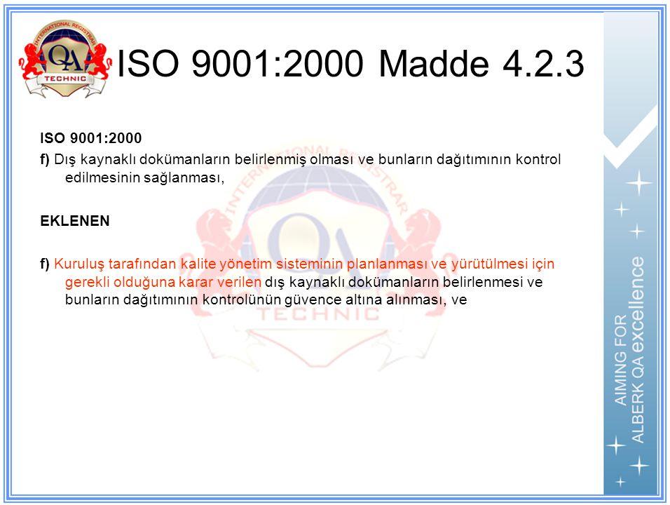 ISO 9001:2000 Madde 4.2.3 ISO 9001:2000 f) Dış kaynaklı dokümanların belirlenmiş olması ve bunların dağıtımının kontrol edilmesinin sağlanması, EKLENEN f) Kuruluş tarafından kalite yönetim sisteminin planlanması ve yürütülmesi için gerekli olduğuna karar verilen dış kaynaklı dokümanların belirlenmesi ve bunların dağıtımının kontrolünün güvence altına alınması, ve