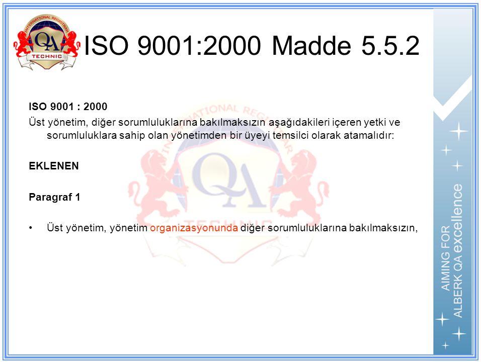 ISO 9001:2000 Madde 5.5.2 ISO 9001 : 2000 Üst yönetim, diğer sorumluluklarına bakılmaksızın aşağıdakileri içeren yetki ve sorumluluklara sahip olan yönetimden bir üyeyi temsilci olarak atamalıdır: EKLENEN Paragraf 1 Üst yönetim, yönetim organizasyonunda diğer sorumluluklarına bakılmaksızın,