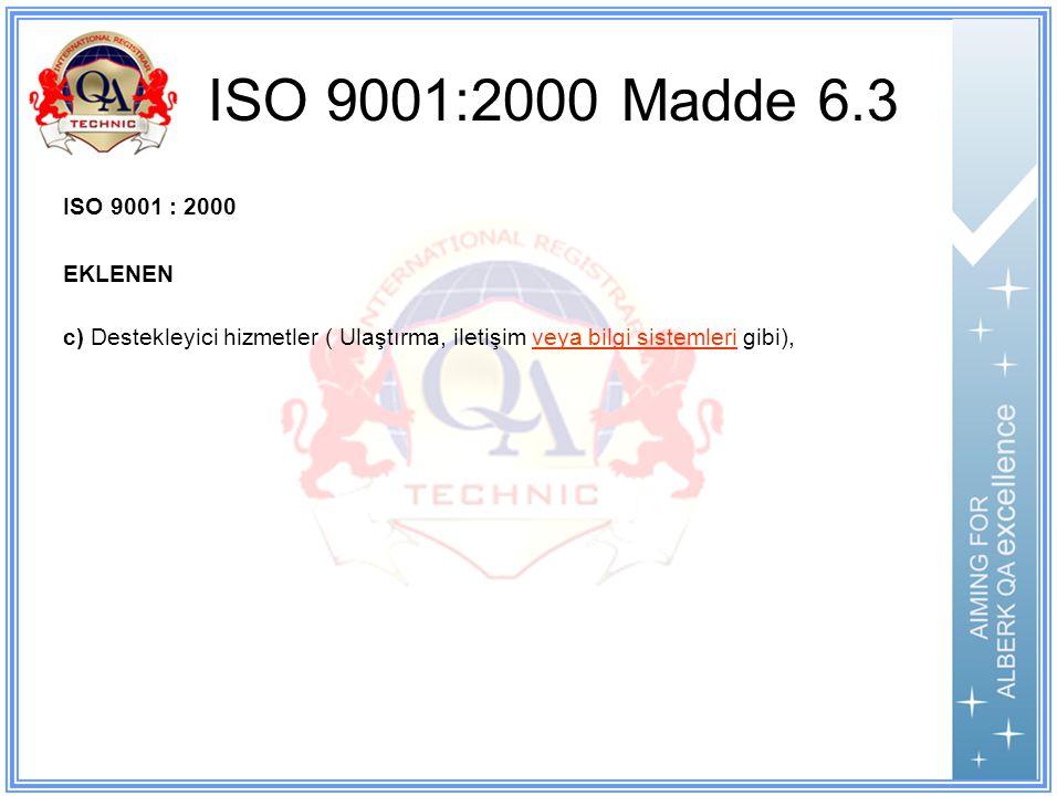 ISO 9001:2000 Madde 6.3 ISO 9001 : 2000 EKLENEN c) Destekleyici hizmetler ( Ulaştırma, iletişim veya bilgi sistemleri gibi),