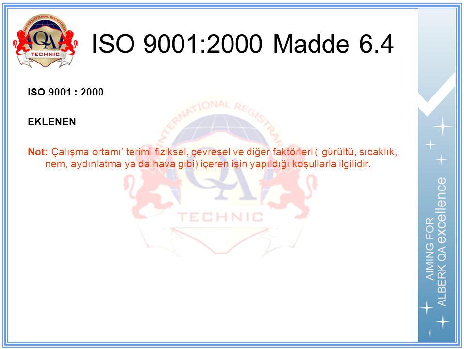 ISO 9001:2000 Madde 6.4 ISO 9001 : 2000 EKLENEN Not: Çalışma ortamı terimi fiziksel, çevresel ve diğer faktörleri ( gürültü, sıcaklık, nem, aydınlatma ya da hava gibi) içeren işin yapıldığı koşullarla ilgilidir.
