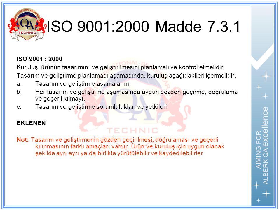ISO 9001:2000 Madde 7.3.1 ISO 9001 : 2000 Kuruluş, ürünün tasarımını ve geliştirilmesini planlamalı ve kontrol etmelidir.