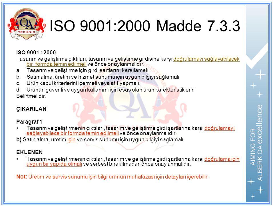ISO 9001:2000 Madde 7.3.3 ISO 9001 : 2000 Tasarım ve geliştirme çıktıları, tasarım ve geliştirme girdisine karşı doğrulamayı sağlayabilecek bir formda temin edilmeli ve önce onaylanmalıdır.
