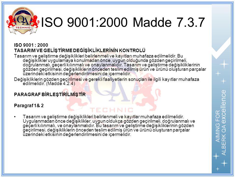 ISO 9001:2000 Madde 7.3.7 ISO 9001 : 2000 TASARIM VE GELİŞTİRME DEĞİŞİKLİKLERİNİN KONTROLÜ Tasarım ve geliştirme değişiklikleri belirlenmeli ve kayıtları muhafaza edilmelidir.