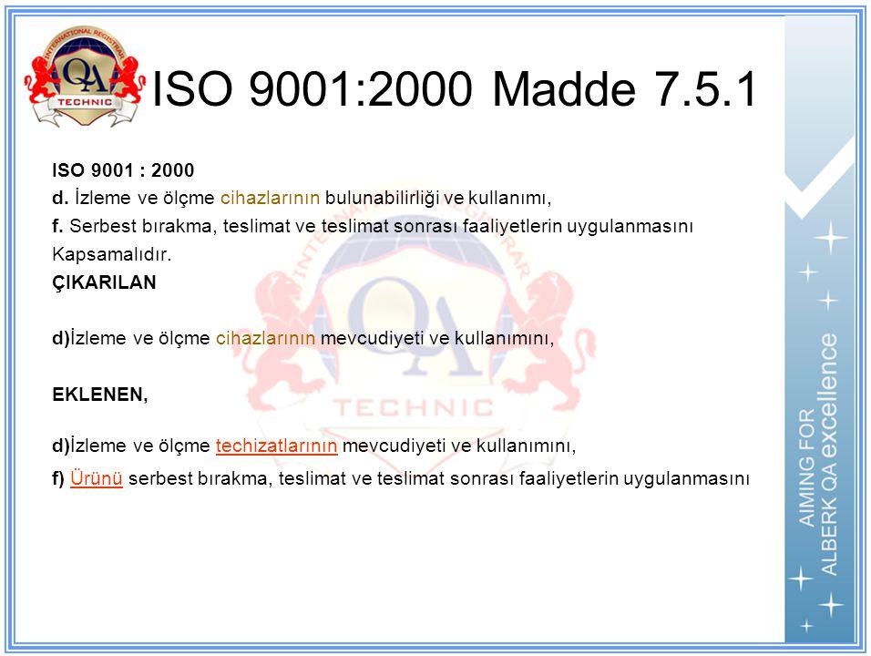 ISO 9001:2000 Madde 7.5.1 ISO 9001 : 2000 d.
