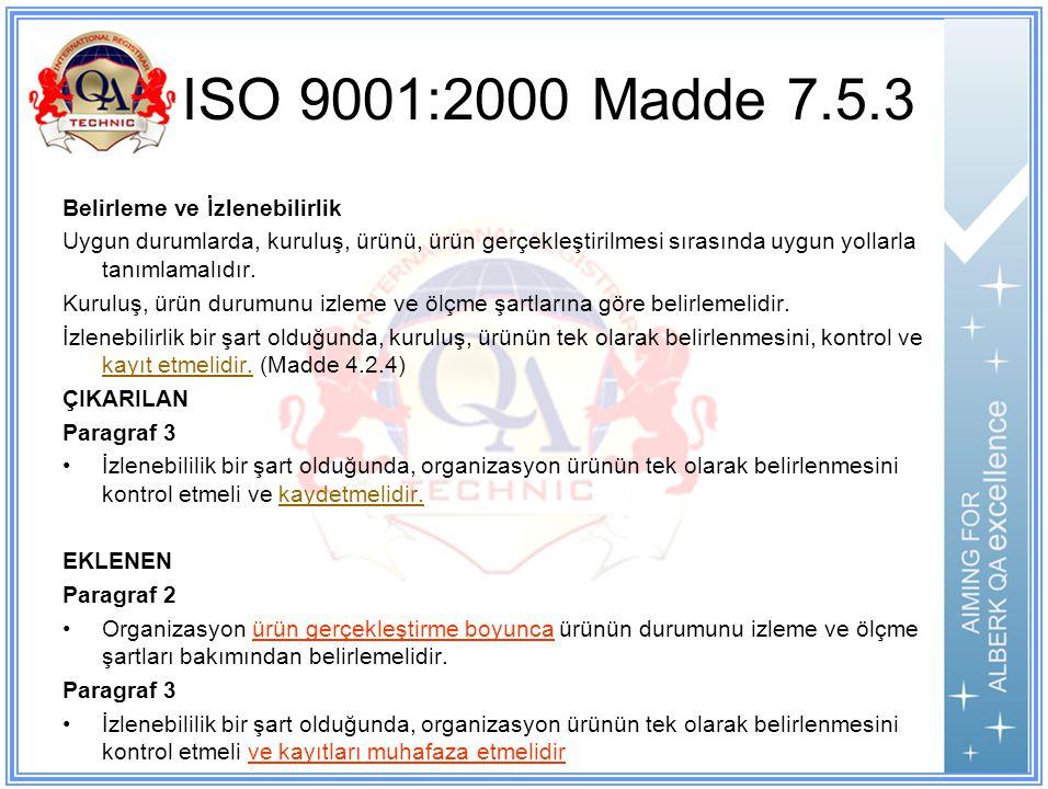 ISO 9001:2000 Madde 7.5.3 Belirleme ve İzlenebilirlik Uygun durumlarda, kuruluş, ürünü, ürün gerçekleştirilmesi sırasında uygun yollarla tanımlamalıdır.
