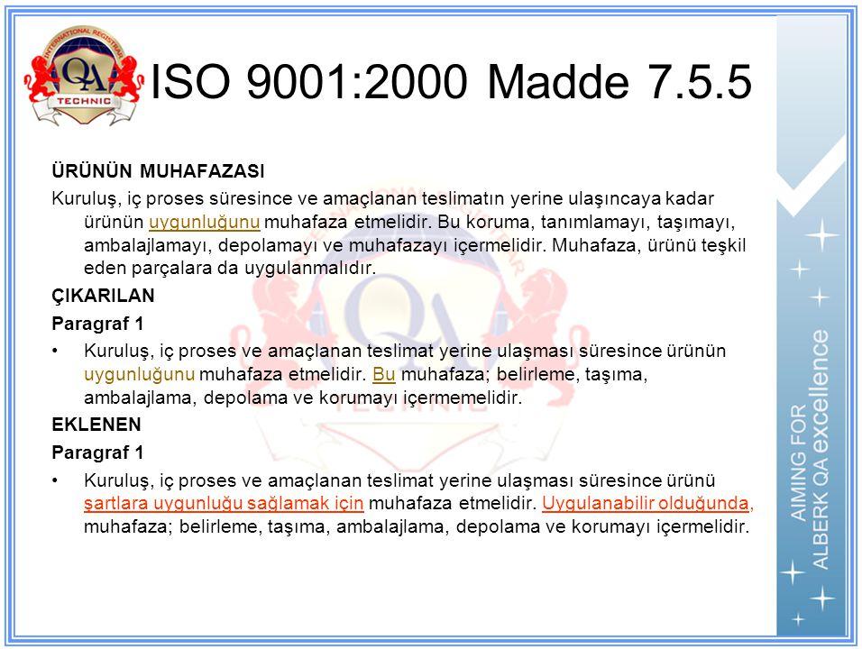 ISO 9001:2000 Madde 7.5.5 ÜRÜNÜN MUHAFAZASI Kuruluş, iç proses süresince ve amaçlanan teslimatın yerine ulaşıncaya kadar ürünün uygunluğunu muhafaza etmelidir.