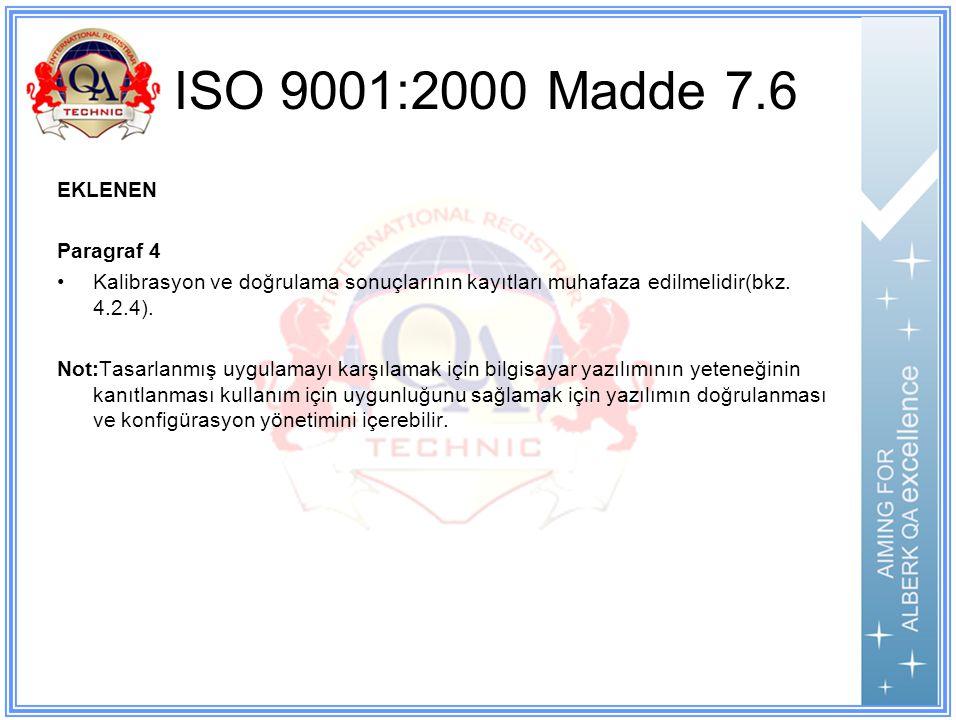 ISO 9001:2000 Madde 7.6 EKLENEN Paragraf 4 Kalibrasyon ve doğrulama sonuçlarının kayıtları muhafaza edilmelidir(bkz.
