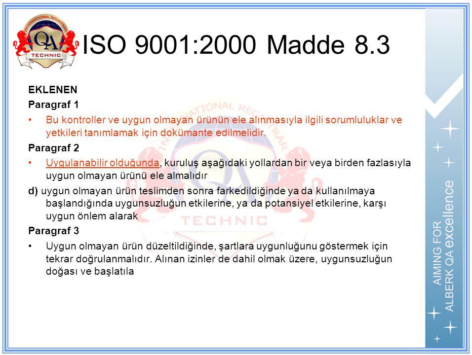 ISO 9001:2000 Madde 8.3 EKLENEN Paragraf 1 Bu kontroller ve uygun olmayan ürünün ele alınmasıyla ilgili sorumluluklar ve yetkileri tanımlamak için dokümante edilmelidir.
