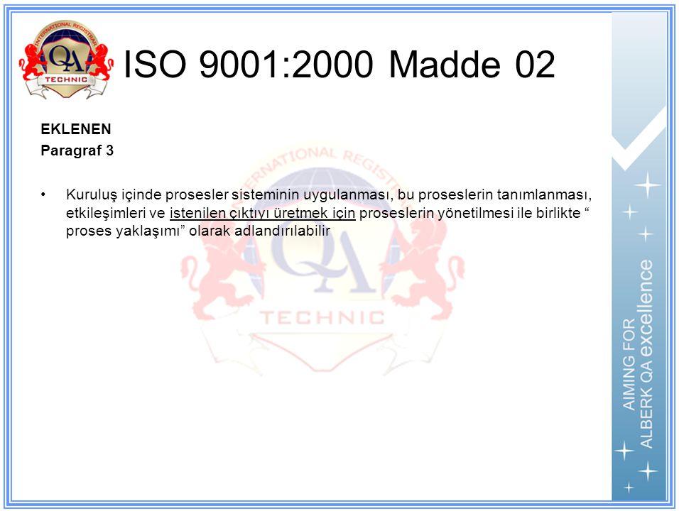 ISO 9001:2000 Madde 02 EKLENEN Paragraf 3 Kuruluş içinde prosesler sisteminin uygulanması, bu proseslerin tanımlanması, etkileşimleri ve istenilen çıktıyı üretmek için proseslerin yönetilmesi ile birlikte proses yaklaşımı olarak adlandırılabilir