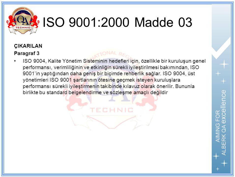 ISO 9001:2000 Madde 03 ÇIKARILAN Paragraf 3 ISO 9004, Kalite Yönetim Sisteminin hedefleri için, özellikle bir kuruluşun genel performansı, verimliliğinin ve etkinliğin sürekli iyileştirilmesi bakımından, ISO 9001'in yaptığından daha geniş bir biçimde rehberlik sağlar.