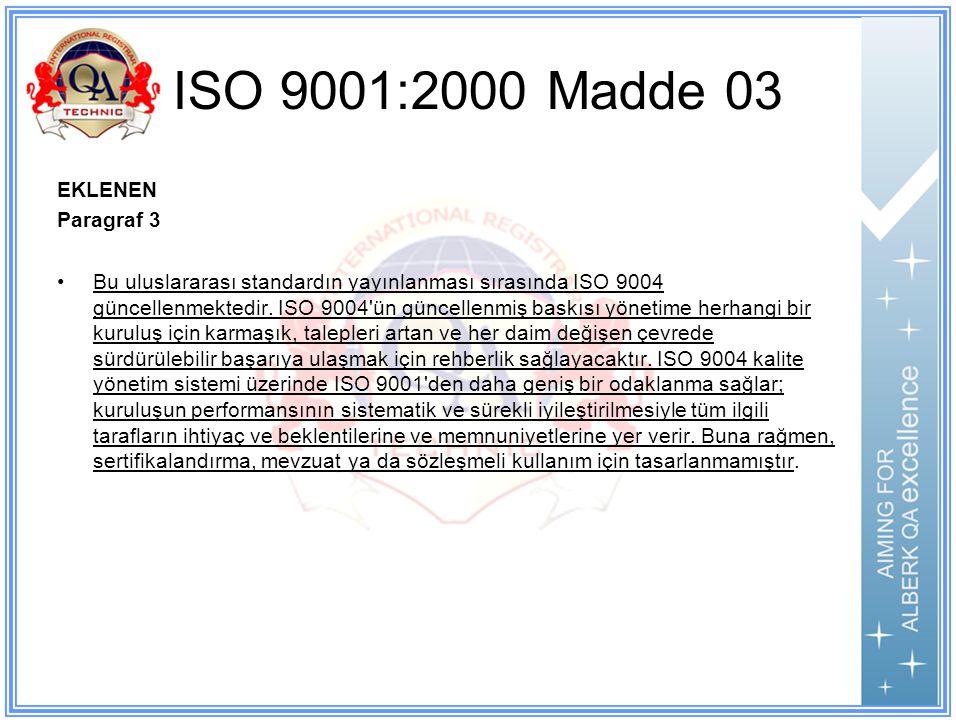 ISO 9001:2000 Madde 03 EKLENEN Paragraf 3 Bu uluslararası standardın yayınlanması sırasında ISO 9004 güncellenmektedir.