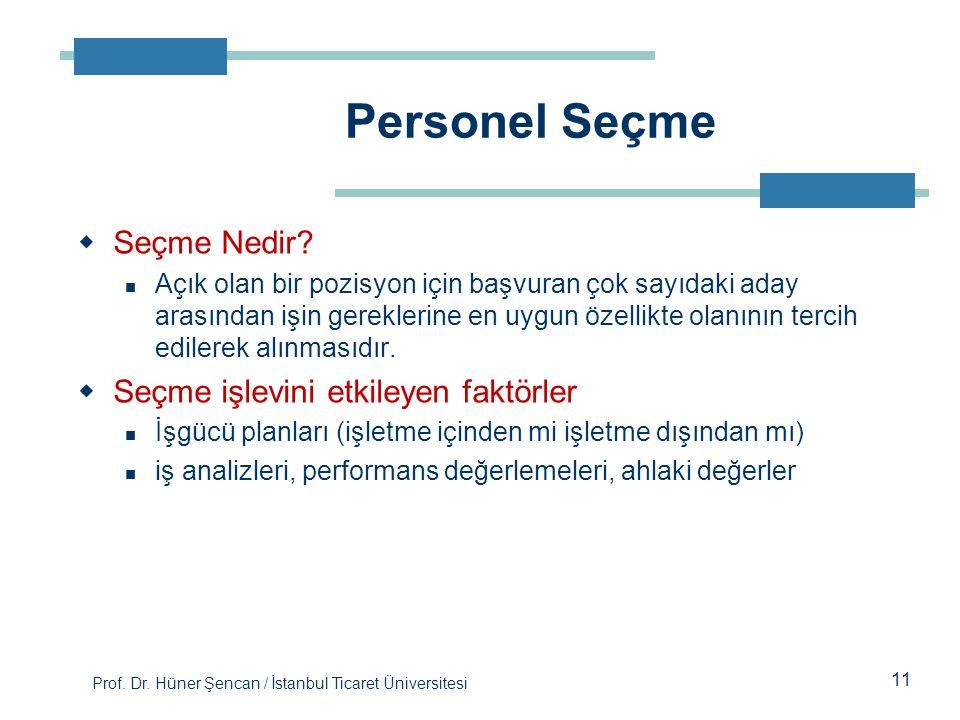 Prof. Dr. Hüner Şencan / İstanbul Ticaret Üniversitesi 11  Seçme Nedir? Açık olan bir pozisyon için başvuran çok sayıdaki aday arasından işin gerekle
