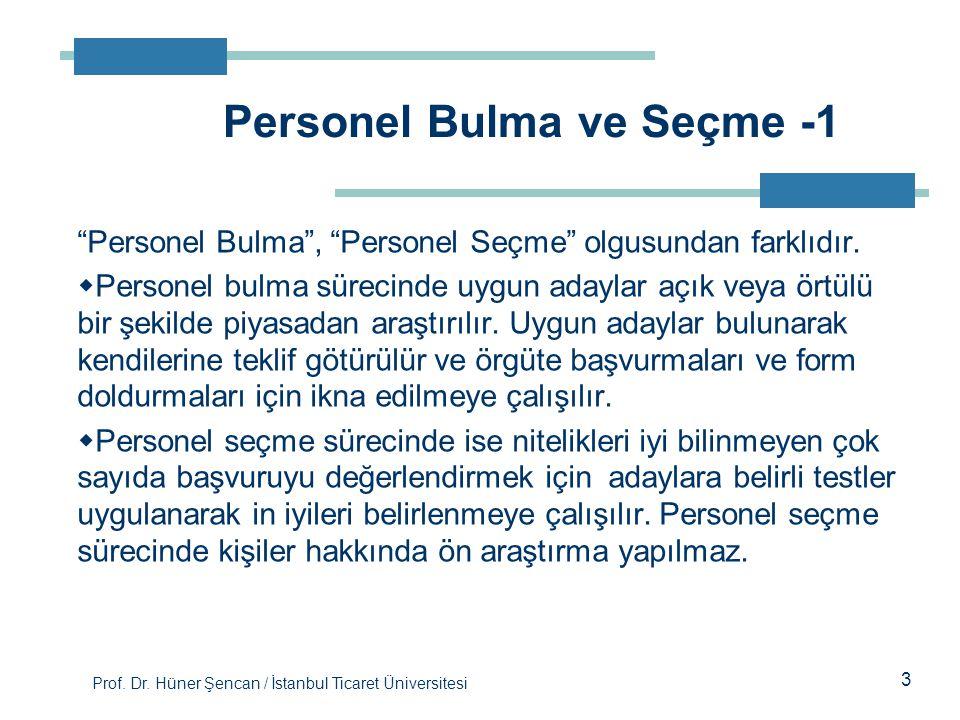 """Prof. Dr. Hüner Şencan / İstanbul Ticaret Üniversitesi 3 """"Personel Bulma"""", """"Personel Seçme"""" olgusundan farklıdır.  Personel bulma sürecinde uygun ada"""
