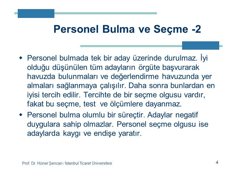 Prof. Dr. Hüner Şencan / İstanbul Ticaret Üniversitesi 4  Personel bulmada tek bir aday üzerinde durulmaz. İyi olduğu düşünülen tüm adayların örgüte