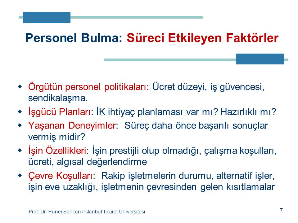 Prof. Dr. Hüner Şencan / İstanbul Ticaret Üniversitesi 7  Örgütün personel politikaları: Ücret düzeyi, iş güvencesi, sendikalaşma.  İşgücü Planları: