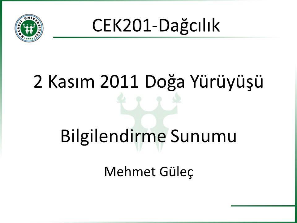 2 Kasım 2011 Doğa Yürüyüşü Bilgilendirme Sunumu Mehmet Güleç CEK201-Dağcılık