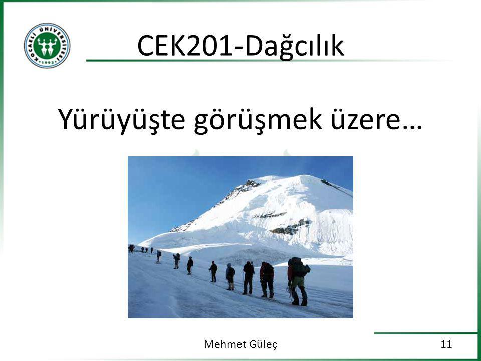 Mehmet Güleç11 CEK201-Dağcılık Yürüyüşte görüşmek üzere…
