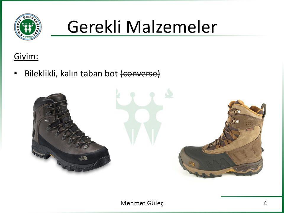 Gerekli Malzemeler Mehmet Güleç4 Giyim: Bileklikli, kalın taban bot (converse)