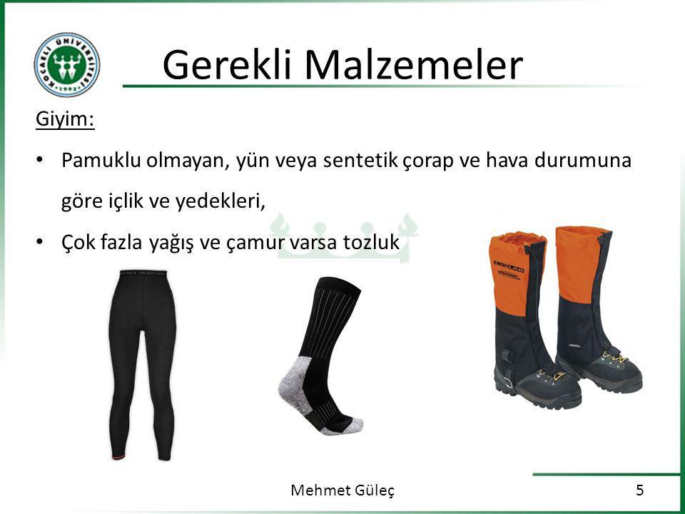 Gerekli Malzemeler Mehmet Güleç5 Giyim: Pamuklu olmayan, yün veya sentetik çorap ve hava durumuna göre içlik ve yedekleri, Çok fazla yağış ve çamur varsa tozluk