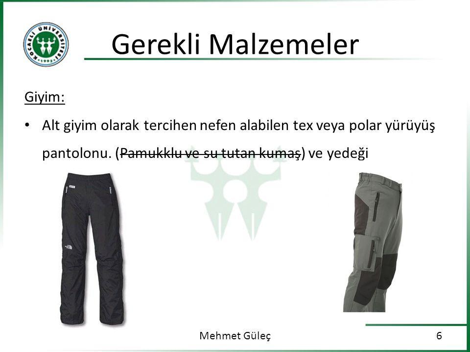 Gerekli Malzemeler Mehmet Güleç7 Giyim: Üst giyim olarak hava durumuna göre içlik, sentetik veya polar kumaştan yapılmış giysiler, en üst katman olarakda nefes alabilen ve suya karşı dayanımı yüksek ceket