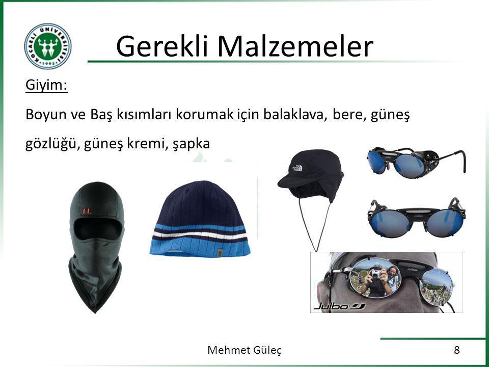 Gerekli Malzemeler Mehmet Güleç8 Giyim: Boyun ve Baş kısımları korumak için balaklava, bere, güneş gözlüğü, güneş kremi, şapka