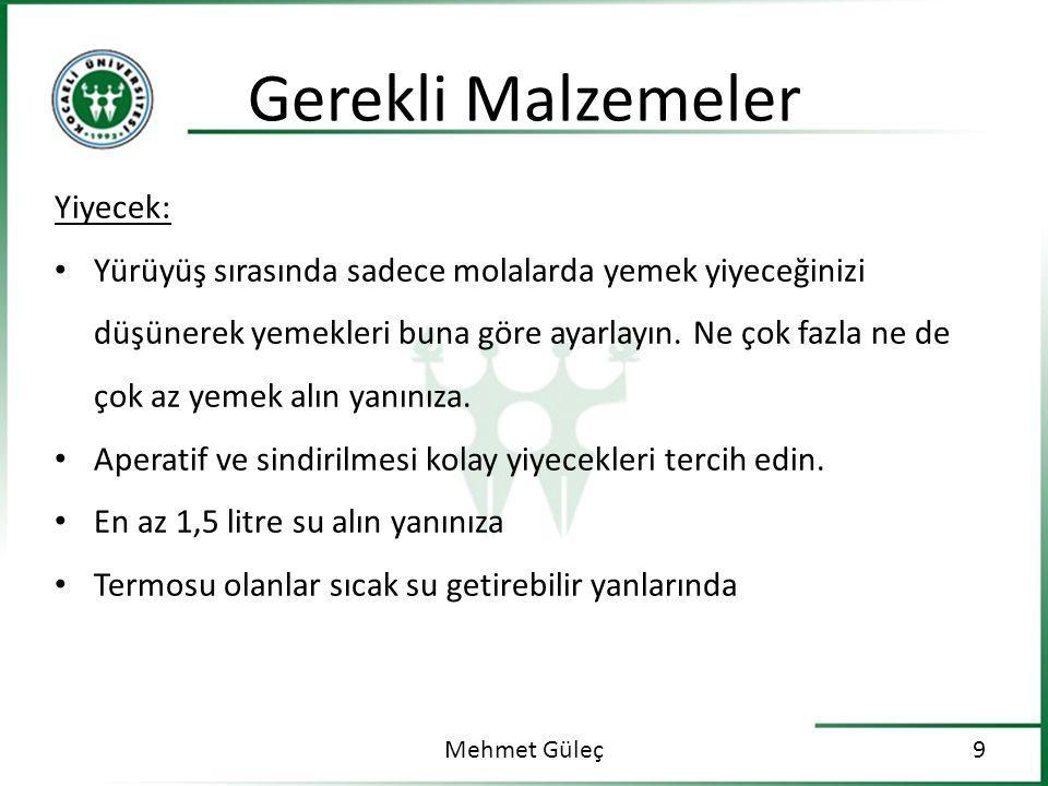 Gerekli Malzemeler Mehmet Güleç9 Yiyecek: Yürüyüş sırasında sadece molalarda yemek yiyeceğinizi düşünerek yemekleri buna göre ayarlayın.