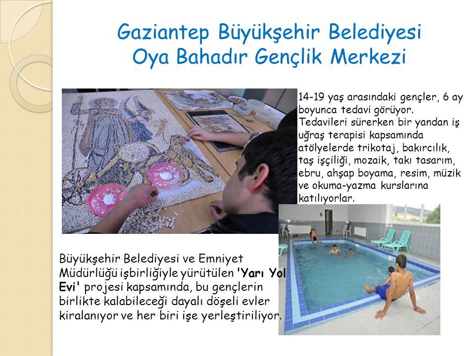 Gaziantep Büyükşehir Belediyesi Oya Bahadır Gençlik Merkezi 14-19 yaş arasındaki gençler, 6 ay boyunca tedavi görüyor. Tedavileri sürerken bir yandan