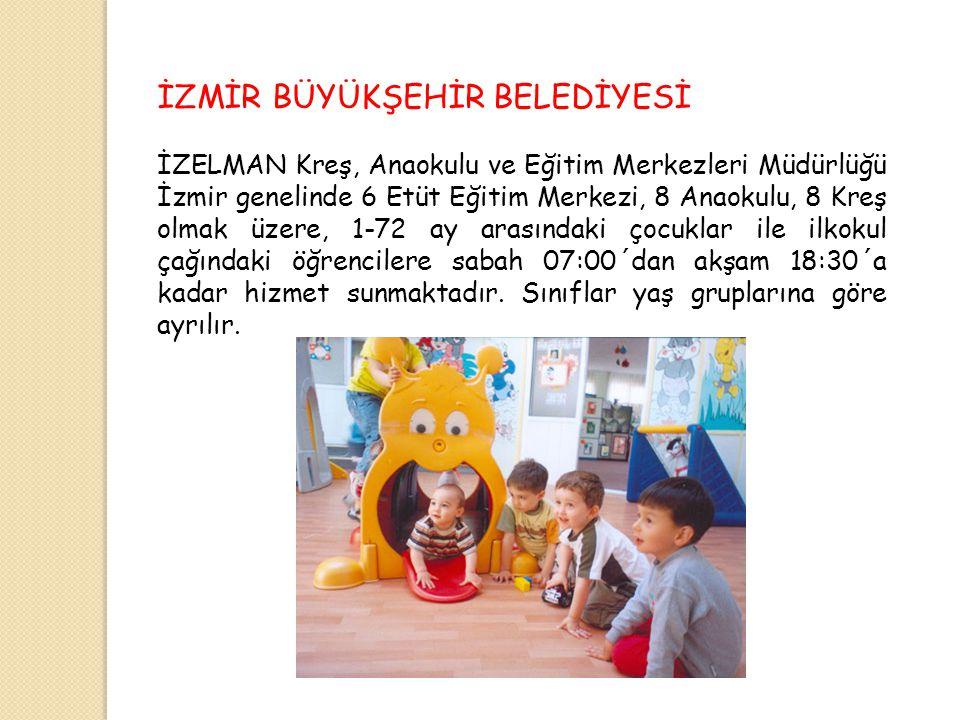İZMİR BÜYÜKŞEHİR BELEDİYESİ İZELMAN Kreş, Anaokulu ve Eğitim Merkezleri Müdürlüğü İzmir genelinde 6 Etüt Eğitim Merkezi, 8 Anaokulu, 8 Kreş olmak üzer