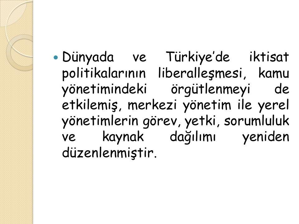 Dünyada ve Türkiye'de iktisat politikalarının liberalleşmesi, kamu yönetimindeki örgütlenmeyi de etkilemiş, merkezi yönetim ile yerel yönetimlerin gör