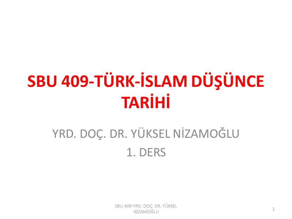 SBU 409-TÜRK-İSLAM DÜŞÜNCE TARİHİ YRD. DOÇ. DR. YÜKSEL NİZAMOĞLU 1. DERS SBU 409-YRD. DOÇ. DR. YÜKSEL NİZAMOĞLU 1