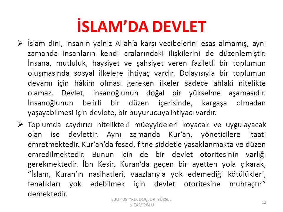 İSLAM'DA DEVLET  İslam dini, insanın yalnız Allah'a karşı vecibelerini esas almamış, aynı zamanda insanların kendi aralarındaki ilişkilerini de düzen