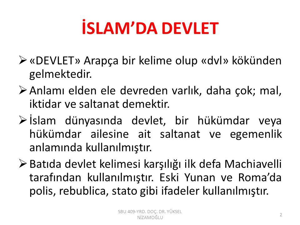 İSLAM'DA DEVLET  «DEVLET» Arapça bir kelime olup «dvl» kökünden gelmektedir.  Anlamı elden ele devreden varlık, daha çok; mal, iktidar ve saltanat d